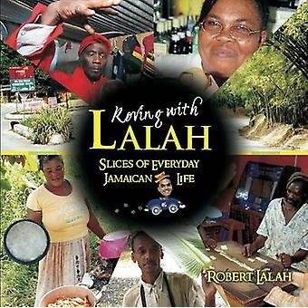 Roving with Lalah - Slices of Everyday Jamaican Life by Robert Lalah -