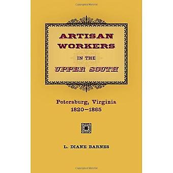 Artisan Workers in the Upper South: Petersburg, Virginia, 1820-1865