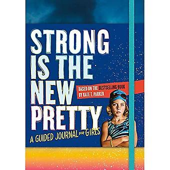 Sterk Is de nieuwe Pretty: A Guided Journal voor meisjes