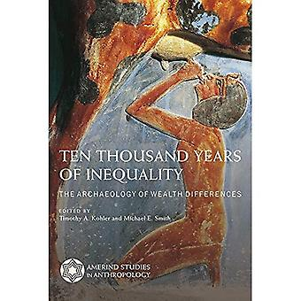 Tienduizend jaar ongelijkheid: de archeologie van rijkdom verschillen (Amerindische Studies in de archeologie)