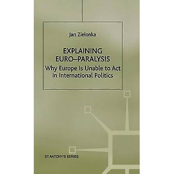 Explaining EuroParalysis  Why Europe is Unable to Act in International Politics by Zielonka & J.