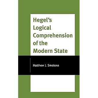 Hegels Logical Comprehension of the Modern State by Smetona & Matthew J.
