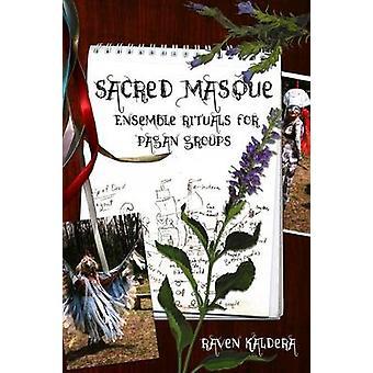 Sacred Masque Ensemble Rituals for Pagan Groups by Kaldera & Raven