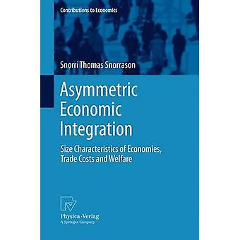 Asymmetric Economic Integration  Size Characteristics of Economies Trade Costs and Welfare by Snorrason & Snorri Thomas
