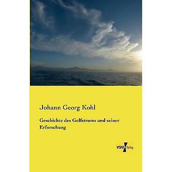Geschichte des Golfstroms und seiner Erforschung de Kohl et Johann Georg