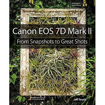 Canon EOS 7D Mark II - From Snapshots to Great Shots by Jeff Revell -