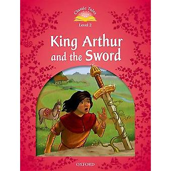 Classic Tales-Level 2-King Arthur and the Sword (2nd Revised editio