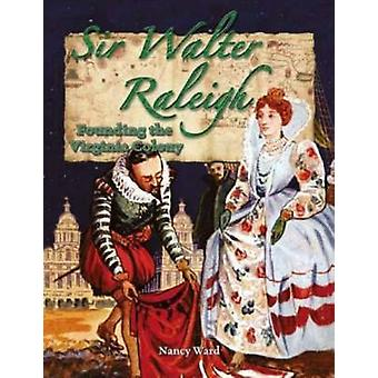 Sir Walter Raleigh - Founding the Virginia Colony by Nancy Ward - 9780