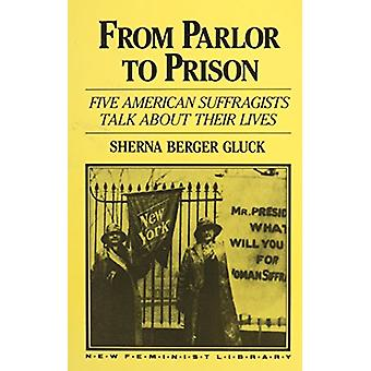 From Parlor to Prison - Five American Suffragists Talk about Their Liv