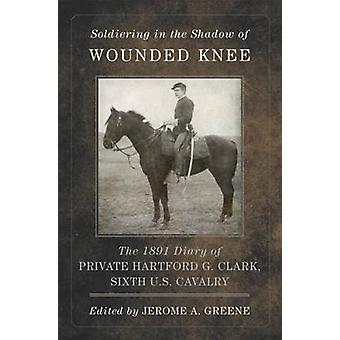 Soldiering in the Shadow of Wounded Knee - The 1891 Diary of Private H