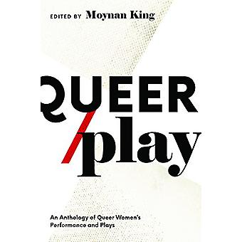Queer / Play - Contemporary Queer Canadian Womenas Performance and Pla