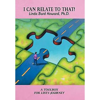 I Can Relate To That! - A Toolbox for Life's Journey by Linda Burd How