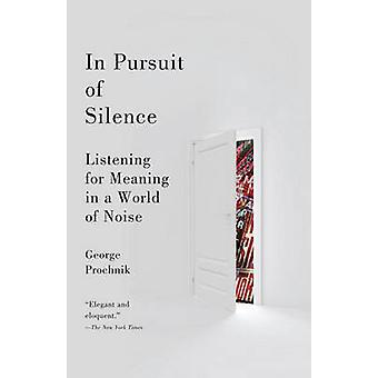 In Pursuit of Silence - Listening for Meaning in a World of Noise by G