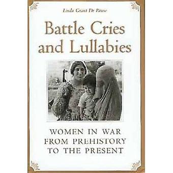 Battle skrig og Lullabies kvinder i krig fra forhistorie til nutiden af de Pauw & Linda Grant