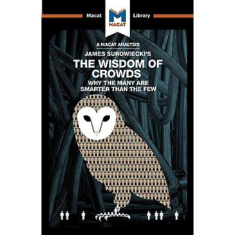 An Analysis of James Surowieckis The Wisdom of Crowds  Why the Many are Smarter than the Few and How Collective Wisdom Shapes Business Economics Societies and Nations by Springer & Nikki