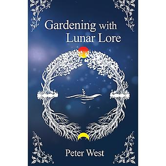 Gardening with Lunar Lore by West & Peter