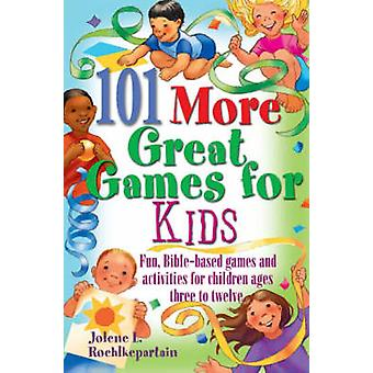 101 More Great Games for Kids Active BibleBased Fun for Christian Education by Roehlkepartain & Jolene L.