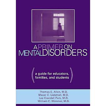 A Primer on Mental Disorders A Guide for Educators Families and Students von Allen & Thomas Eugene