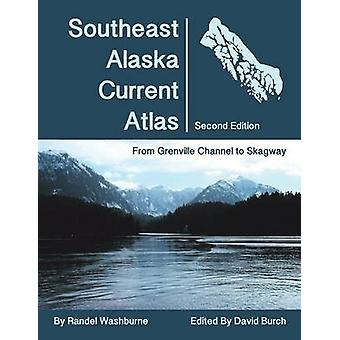 Southeast Alaska Current Atlas From Grenville to Skagway Second Edition by Washburne & Randel