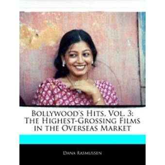 Bollywoods Hits Vol. 3 The HighestGrossing Films in the Overseas Market by Rasmussen & Dana