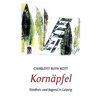 KornpfelKindheit und Jugend in Leipzig by Kott & Charlott Ruth