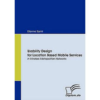 Usability Design for Location Based Mobile Services in Wireless Metropolitan Networks by Samii & Etienne