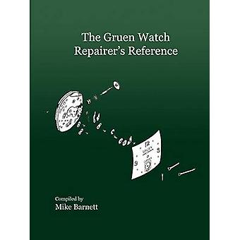 The Gruen Watch Repairers Reference by Barnett & Mike