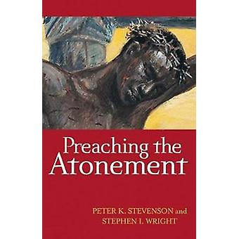 Preaching the Atonement by Stevenson & Peter K.