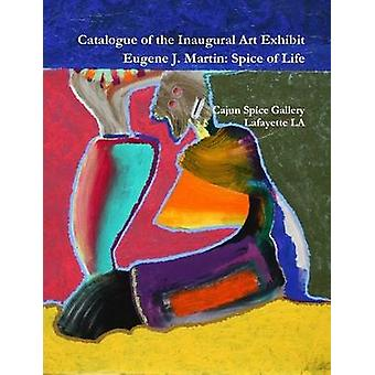 Catalogue of the Inaugural Art Exhibit Eugene J. Martin Spice of Life by Fredericq & Suzanne
