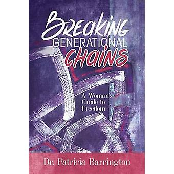 Breaking Generational Chains A Womans Guide to Freedom by Barrington & Patricia