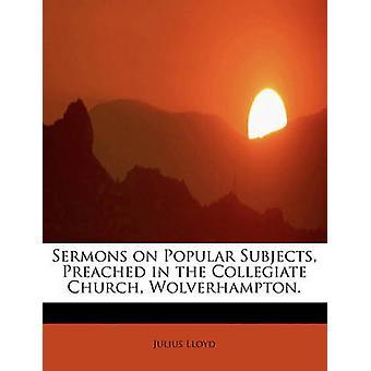 Prekener om populære emner forkynt i Collegiate Church Wolverhampton. av Lloyd & Julius
