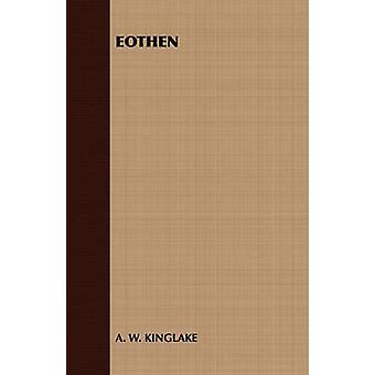 Eothen by Kinglake & A. W.
