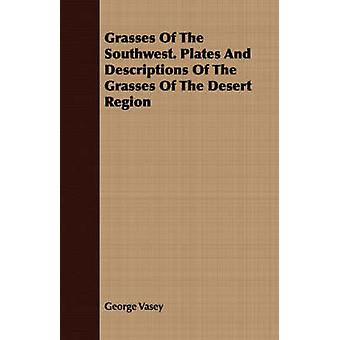 Grasses Of The Southwest. Plates And Descriptions Of The Grasses Of The Desert Region by Vasey & George