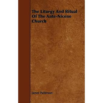 The Liturgy and Ritual of the AnteNicene Church by Patterson & James