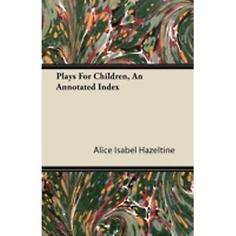 Plays For Children An Annotated Index by Hazeltine & Alice Isabel