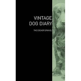 The Vintage Dog Diary  The Cocker Spaniel by Various