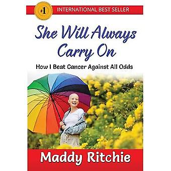 She Will Always Carry On How I Beat Cancer Against All Odds by Ritchie & Maddy