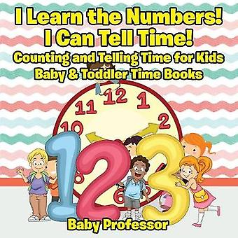 I Learn the Numbers I Can Tell Time Counting and Telling Time for Kids  Baby  Toddler Time Books by Baby Professor