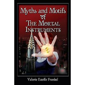 Myths and Motifs of the Mortal Instruments by Frankel & Valerie Estelle