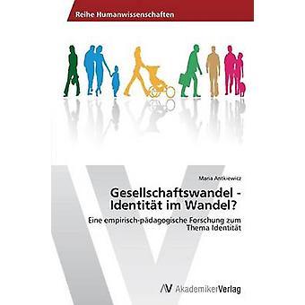 Gesellschaftswandel  Identitat Im Wandel by Antkiewicz Maria