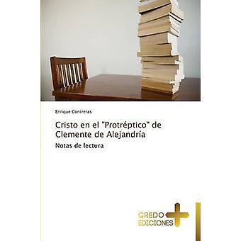 Cristo En El Protreptico de Clemente de Alejandria by Contreras Enrique