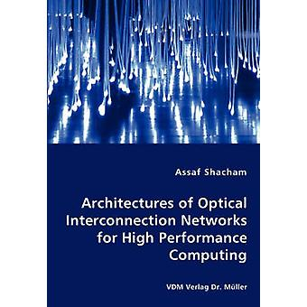 Architectures of Optical Interconnection Networks for High Performance Computing by Shacham & Assaf