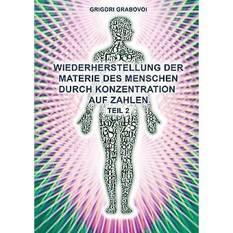 Teil 2 Wiederherstellung Der Materie Des Menschen Durch Konzentration Auf Zahlen German Edition by Grabovoi & Grigori