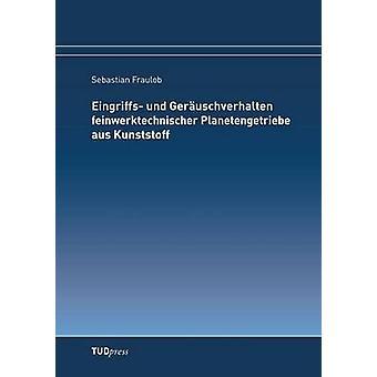 Eingriffs und Geruschverhalten feinwerktechnischer Planetengetriebe aus Kunststoff by Fraulob & Sebastian