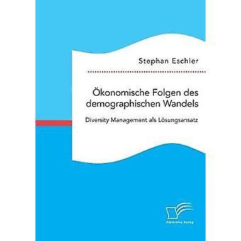 konomische Folgen des demographischen Wandels. Diversity Management als Lsungsansatz by Eschler & Stephan