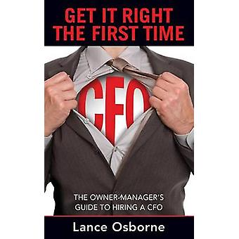 GET IT RIGHT THE FIRST TIME The OwnerManagers Guide to Hiring a CFO by OSBORNE & LANCE