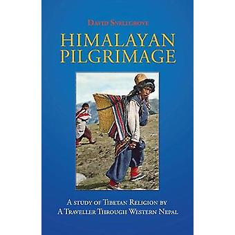 Himalayan Pilgrimage A Study of Tibetan Religion by a Traveller Through Western Nepal by Snellgrove & David