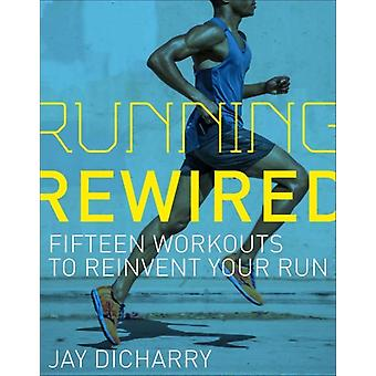 Running Rewired  Reinvent Your Run for Stability Strength and Speed by Jay Dicharry