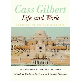 Cass Gilbert - Life and Work - Architect of the Public Domain by Barba