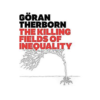 The Killing Fields of Inequality by Goran Therborn - 9780745662589 Bo